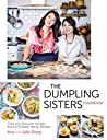 Dumpling Sisters Cookbook: Over 100 Favourite Recipes From A Chinese Family Kitchen
