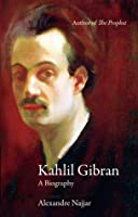 Kahlil Gibran: A Biography