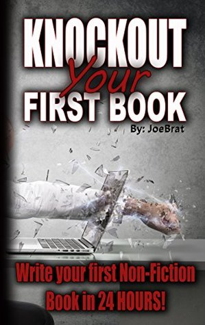 Knockout Your First Book: Write your first non-fiction book in 24 HOURS!