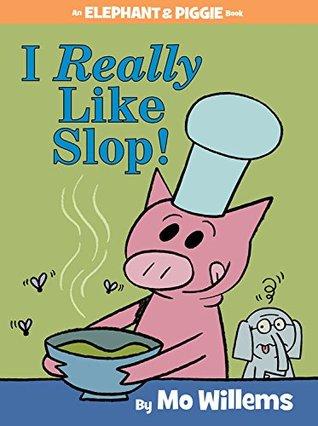 I Really Like Slop! (Elephant & Piggie, #24)