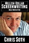Million-Dollar Screenwriting: Mini-Movie Five (The Mini-Movie Method Book 5)