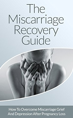 Miscarriage: The Miscarriage Recovery Guide – How To