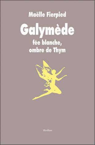 Galymède, fée blanche, ombre de Thym