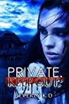 Private. Keep out. by Beverly K.D.