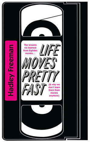 Life Moves Pretty Fast: The Lessons We Learned From Eighties Movies (And Why We Don't Learn Them From Movies Any More)