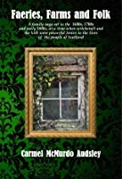 Faeries, Farms and Folk: A family saga set in Scotland at a time of witchcraft and superstition