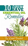 10 Must Have Essential Oil Remedies