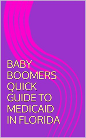 BABY BOOMERS QUICK GUIDE TO MEDICAID IN FLORIDA