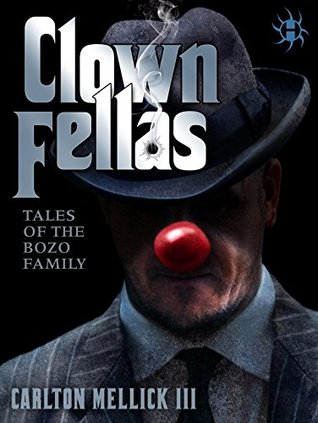 ClownFellas by Carlton Mellick, III