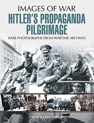 Hitler's Propaganda Pilgrimage - Bob Carruthers