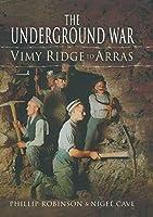 The Underground War: Vimy Ridge to Arras: 1