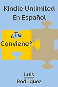 Kindle Unlimited en Español:¿Te Conviene?: ¿Qué tan Limitado es Kindle Unlimited? (Libros Gratis y Más nº 1)