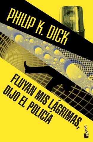 Fluyan mis lágrimas, dijo el policía by Philip K. Dick