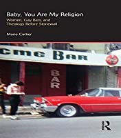 Baby, You are My Religion: Women, Gay Bars, and Theology Before Stonewall (Gender, Theology and Spirituality)
