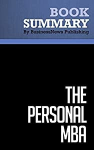 Summary : The Personal Mba - Josh Kaufman: A World-Class Business Education in a Single Volume
