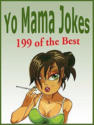 Yo Mama Jokes. 199 of the Best Yo Mama Jokes - A Yo Mama Joke Book. (Yo Momma Jokes - Best of Book 6)