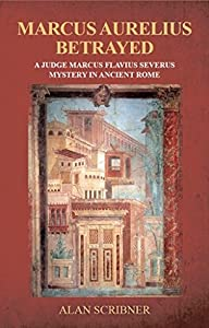 Marcus Aurelius Betrayed (Judge Marcus Flavius Severus Mystery #3)