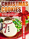 Christmas Cookies: Delicious Christmas Recipes and Treats and for Your Family to Enjoy!