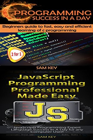 Programming #12:C Programming Success in a Day & JavaScript Professional Programming Made Easy (C Programming, C++programming, C++ programming language, ... Java, Rails, PHP, CSS)
