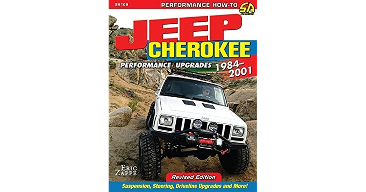 Jeep Cherokee Xj Performance Upgrades 1984 2001 By Eric Zappe