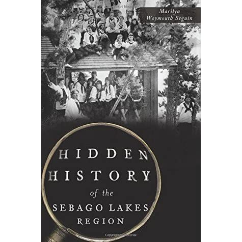 Hidden History of the Sebago Lakes Region