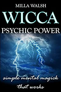 Wicca Psychic Power Spells: Magick Rituals for Psychic Protection, Power Increase, Visions, Prophetic Dreaming, and Communication