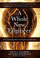 A Whole New Engineer: The Coming Revolution in Engineering Education