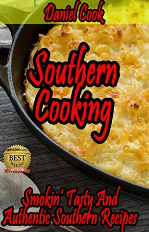Southern Cooking: Smokin' Tasty and Authentic Southern