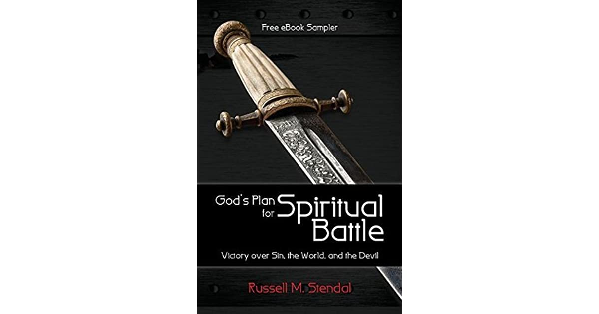 God's Plan for Spiritual Battle: Victory over Sin, the World, and the Devil