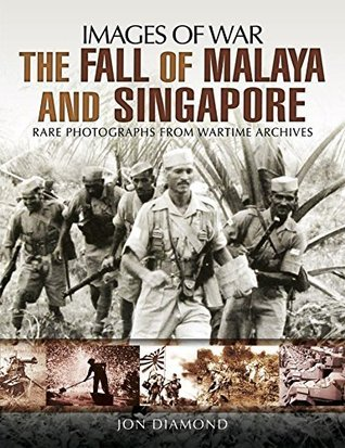 The Fall of Malaya and Singapore Images of War - Jon Diamond