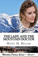 The Lady and the Mountain Doctor (Mountain Dreams #2)