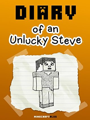 Diary of an Unlucky Steve (An Unofficial MineCraft Book)