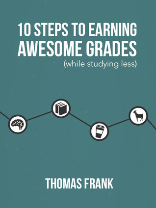 10 Steps to Earning Awesome Grades by Thomas   Frank