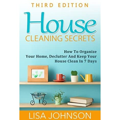 House cleaning secrets discover how to organize your for House cleaning and organizing