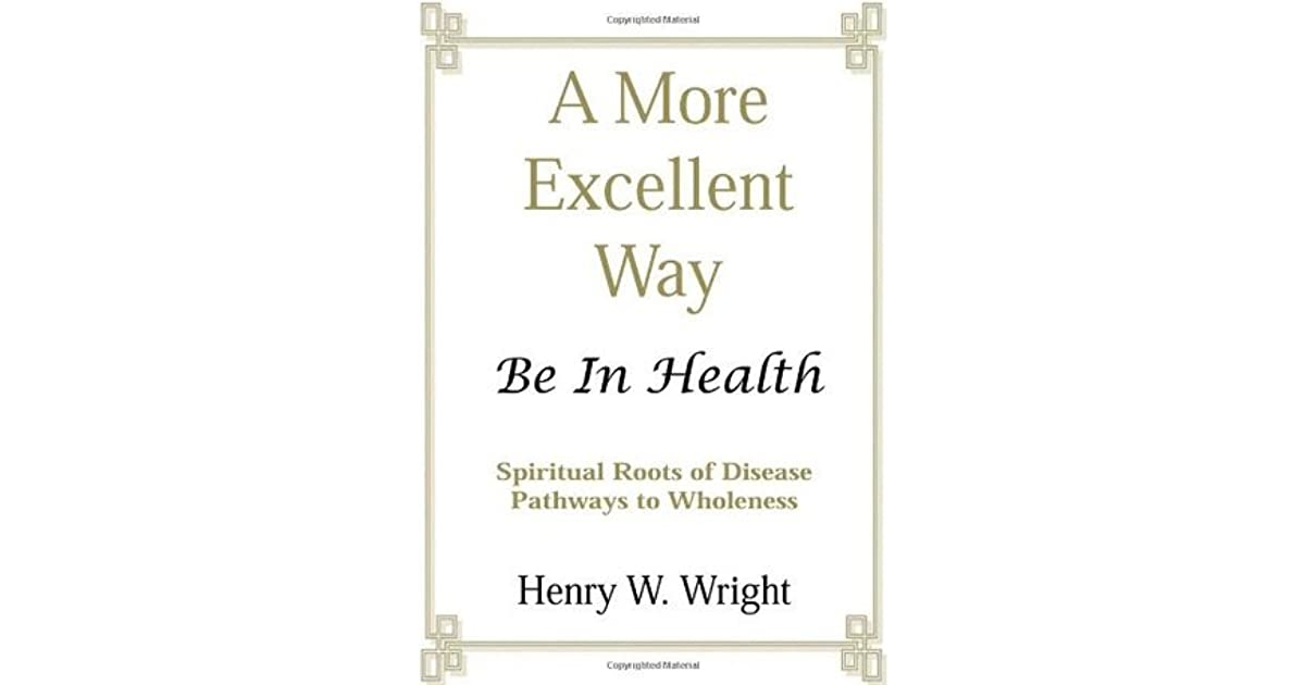 A More Excellent Way: Be in Health: Pathways of Wholeness
