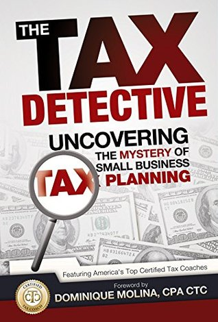 The Tax Detective Uncovering the Mystery of Small Business Ta... by America's Top Tax Planners