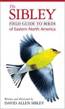 The Sibley Field Guide to Birds of Eastern North America
