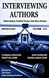 Interviewing Authors Anthology Volume III: Timely Advice From Top Authors On How To Write Better, Publish Faster, & Sell More Books