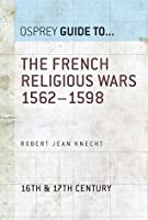 The French Religious Wars 1562-1598 (Guide To)