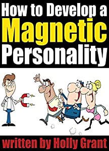 How to Develop a Magnetic Personality: Discover How to Improve Your Personality to Become a More Attractive Person