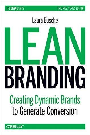 Lean Branding-Creating Dynamic Brands to Generate Conversion
