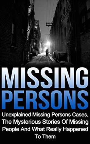 Missing Persons: Unexplained Missing Persons Cases, The