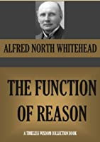 THE FUNCTION OF REASON (Timeless Wisdom Collection Book 700)