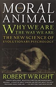 The Moral Animal: Why We Are the Way We Are - The New Science of Evolutionary Psychology