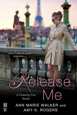 Release Me (Chasing Fire, #2)