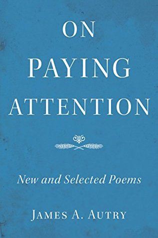 On Paying Attention: New and Selected Poems