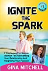 Ignite The Spark: 7 Strategies For Mature Women For Reinventing Your Relationship