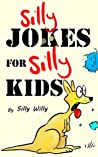Silly Jokes for Silly Kids. Children's joke book age 4-9