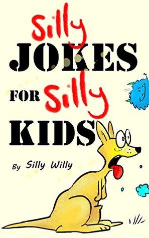 Silly Jokes for Silly Kids. Children's joke book age 4-9