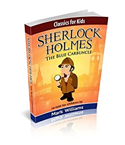 The Blue Carbuncle (Classics For Kids: Sherlock Holmes #1)